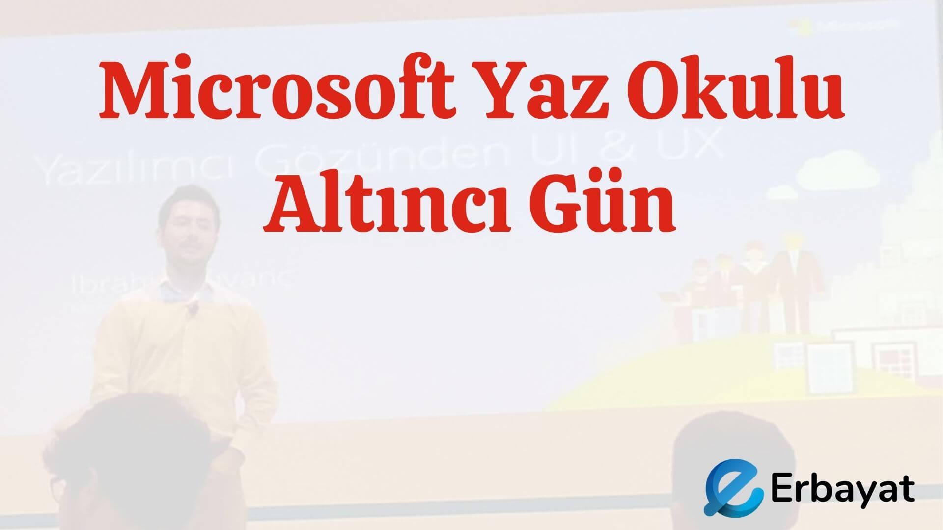 Microsoft Yaz Okulu Altıncı Gün