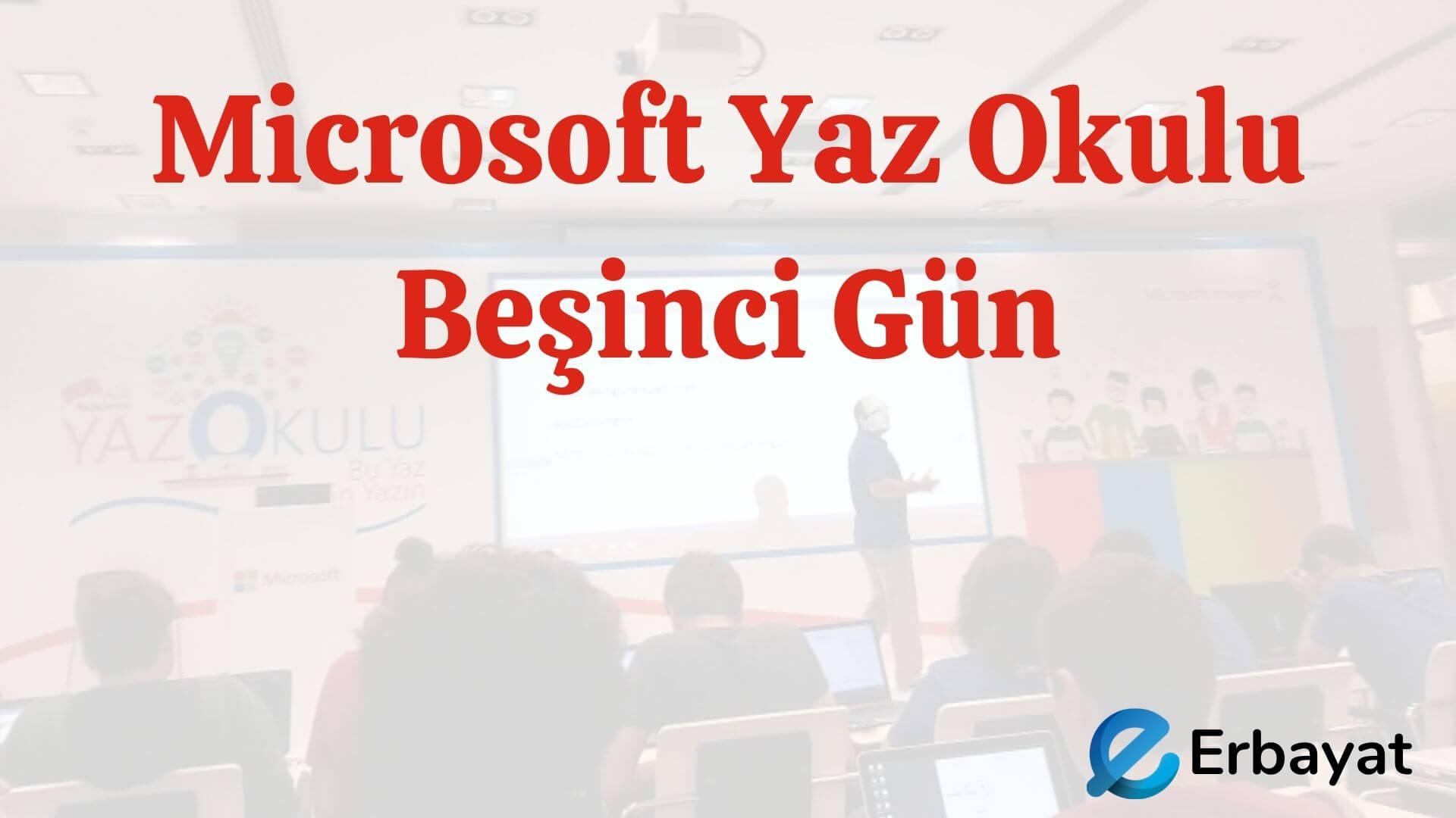 Microsoft Yaz Okulu Beşinci Gün