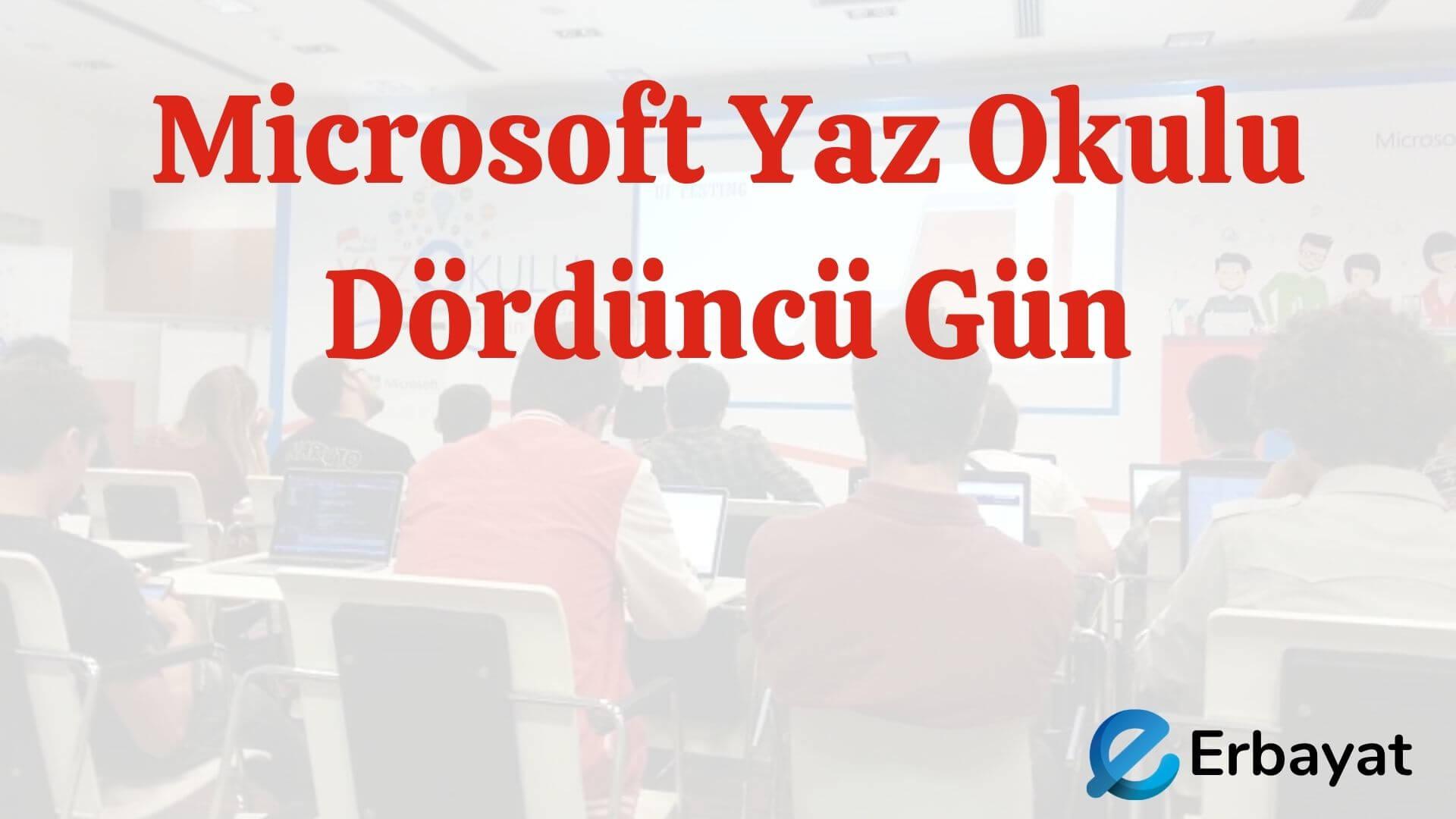 Microsoft Yaz Okulu Dördüncü Gün