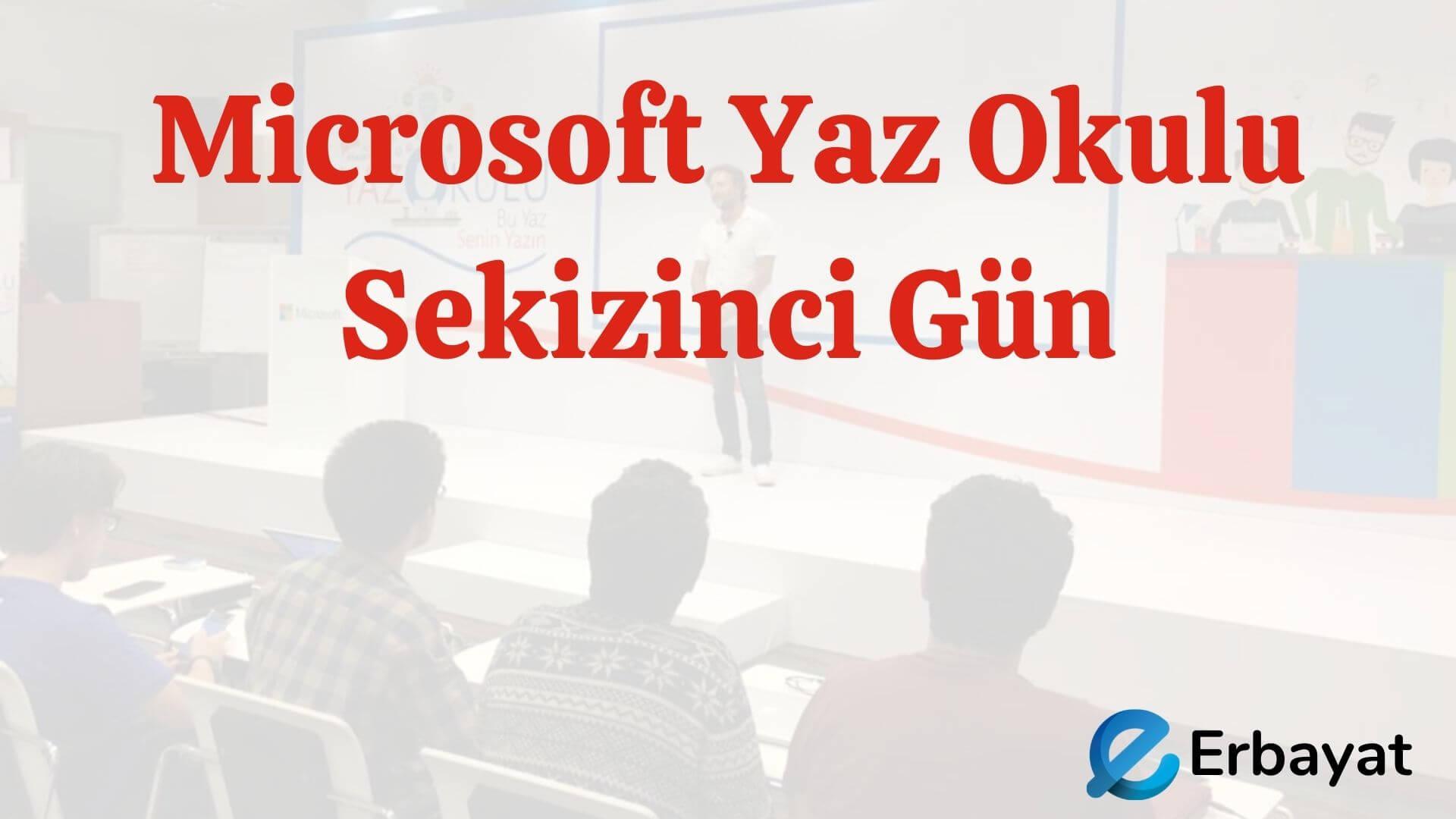 Microsoft Yaz Okulu Sekizinci Gün
