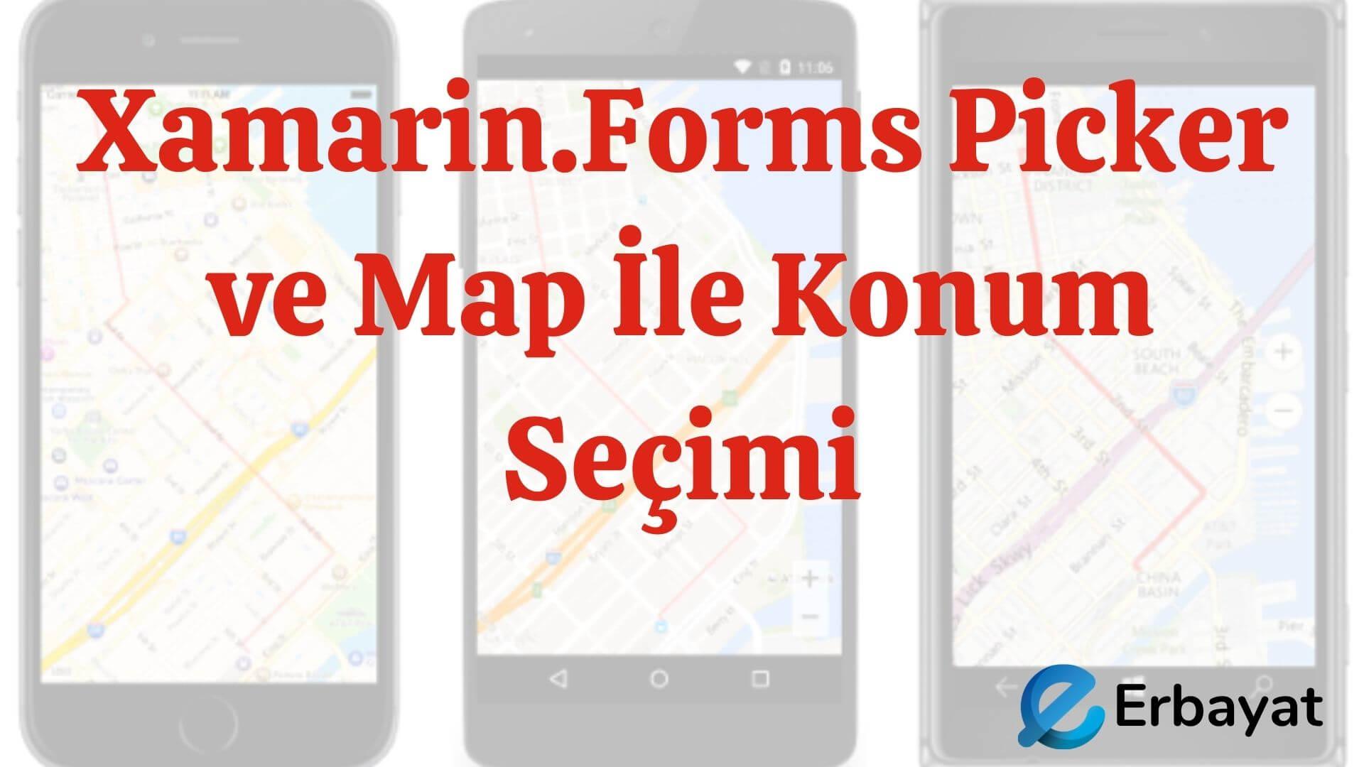 Xamarin.Forms Picker ve Map İle Konum Seçimi